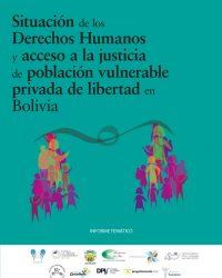 Final Informe Bolivia Situación de Acceso a la Justicia y DDHH de Grupos Vulnerables Privados de Libertad-1